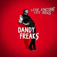 Dandy Freaks – Lève encore les bras